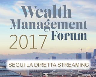 8 maggio diretta streaming del Wealth Management Forum 2017